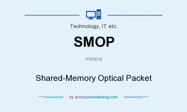 What does SMOP mean? It stands for Shared-Memory Optical Packet