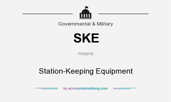 What does SKE mean? It stands for Station-Keeping Equipment
