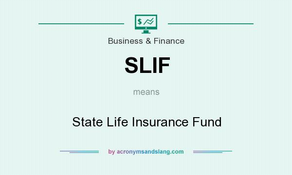 What does SLIF mean? It stands for State Life Insurance Fund