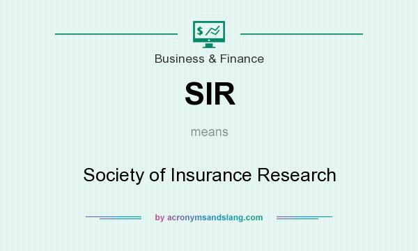 What does SIR mean? It stands for Society of Insurance Research