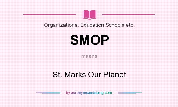 What does SMOP mean? It stands for St. Marks Our Planet