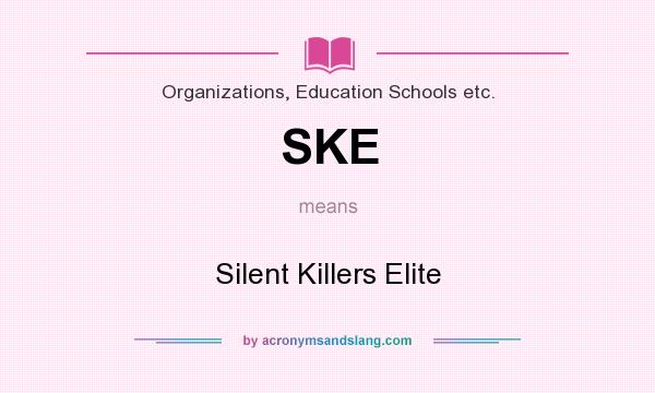 What does SKE mean? It stands for Silent Killers Elite