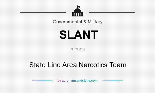 What does SLANT mean? It stands for State Line Area Narcotics Team