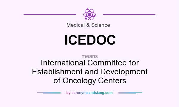 What does ICEDOC mean? It stands for International Committee for Establishment and Development of Oncology Centers