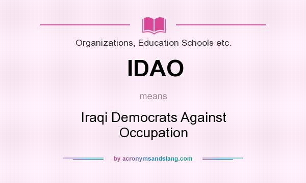 What does IDAO mean? It stands for Iraqi Democrats Against Occupation