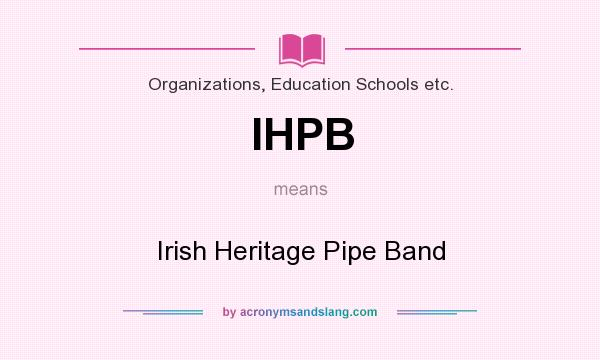 What does IHPB mean? It stands for Irish Heritage Pipe Band