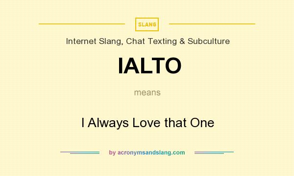 What does IALTO mean? It stands for I Always Love that One