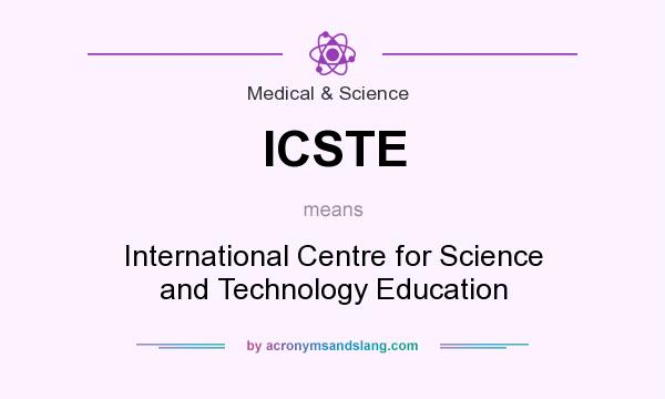 What does ICSTE mean? It stands for International Centre for Science and Technology Education