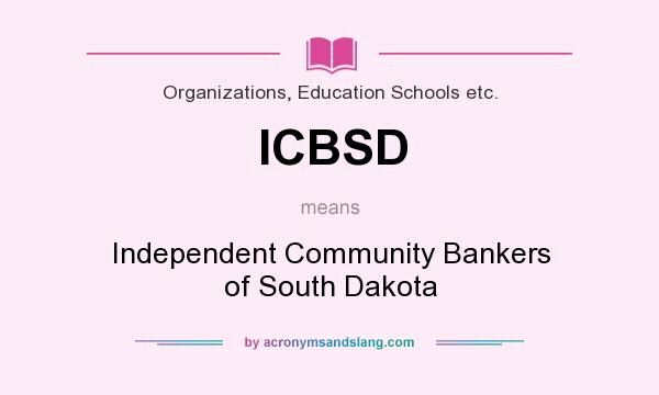 What does ICBSD mean? It stands for Independent Community Bankers of South Dakota