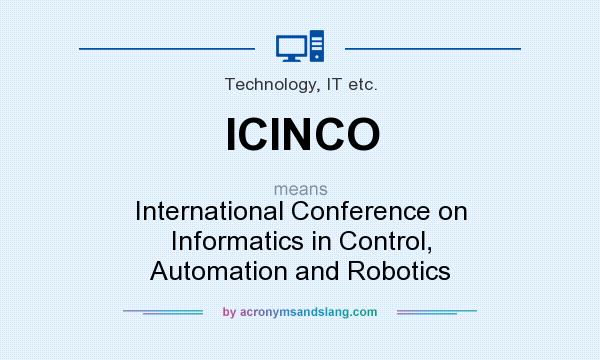 What does ICINCO mean? It stands for International Conference on Informatics in Control, Automation and Robotics