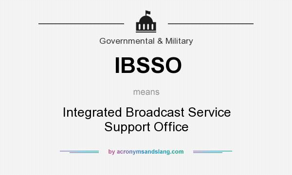 What does IBSSO mean? It stands for Integrated Broadcast Service Support Office