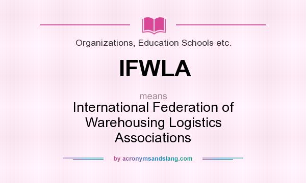 What does IFWLA mean? It stands for International Federation of Warehousing Logistics Associations