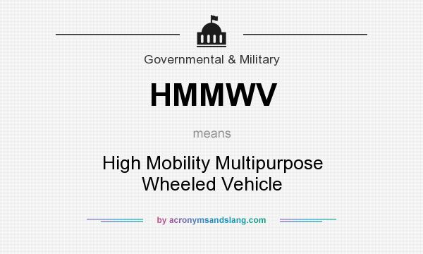 What does HMMWV mean? It stands for High Mobility Multipurpose Wheeled Vehicle