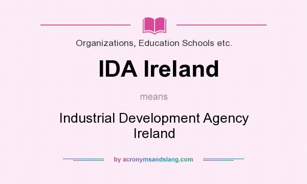 What does IDA Ireland mean? It stands for Industrial Development Agency Ireland