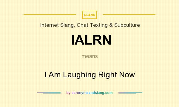 What does IALRN mean? It stands for I Am Laughing Right Now
