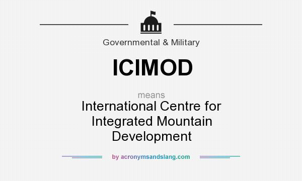 What does ICIMOD mean? It stands for International Centre for Integrated Mountain Development