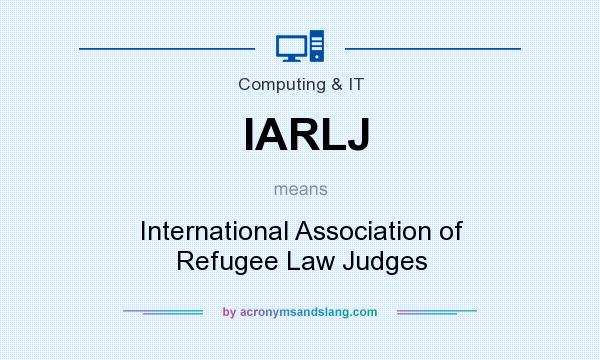 What does IARLJ mean? It stands for International Association of Refugee Law Judges