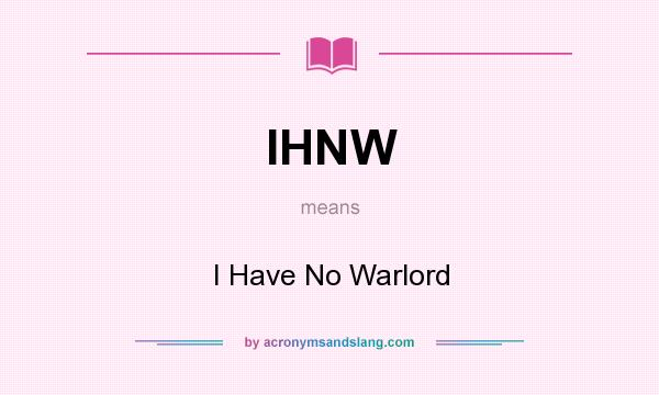 What does IHNW mean? It stands for I Have No Warlord