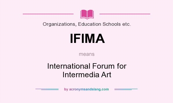 What does IFIMA mean? It stands for International Forum for Intermedia Art