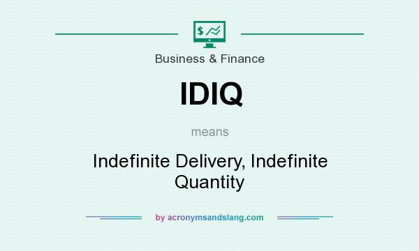 What does IDIQ mean? It stands for Indefinite Delivery, Indefinite Quantity