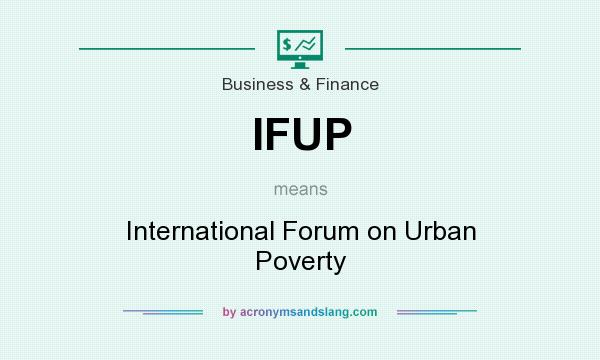 What does IFUP mean? It stands for International Forum on Urban Poverty