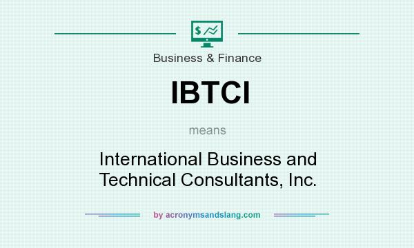 What does IBTCI mean? It stands for International Business and Technical Consultants, Inc.