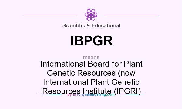 What does IBPGR mean? It stands for International Board for Plant Genetic Resources (now International Plant Genetic Resources Institute (IPGRI)