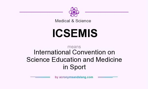 What does ICSEMIS mean? It stands for International Convention on Science Education and Medicine in Sport