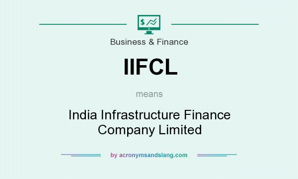 What does IIFCL mean? It stands for India Infrastructure Finance Company Limited