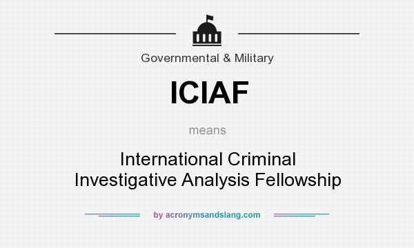 What does ICIAF mean? It stands for International Criminal Investigative Analysis Fellowship