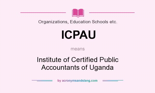 What does ICPAU mean? It stands for Institute of Certified Public Accountants of Uganda