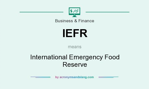What does IEFR mean? It stands for International Emergency Food Reserve