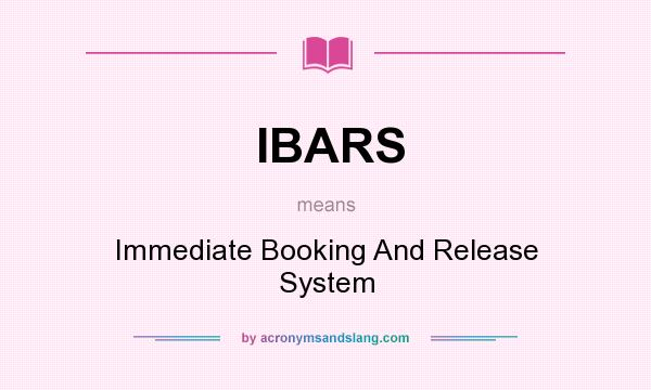What does IBARS mean? It stands for Immediate Booking And Release System