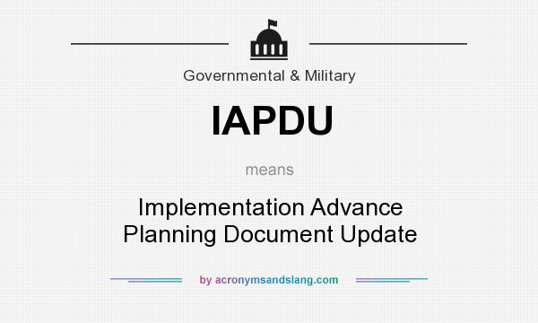 What does IAPDU mean? It stands for Implementation Advance Planning Document Update