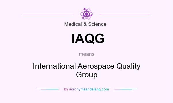 What does IAQG mean? It stands for International Aerospace Quality Group