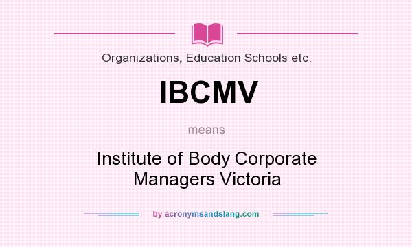 What does IBCMV mean? It stands for Institute of Body Corporate Managers Victoria