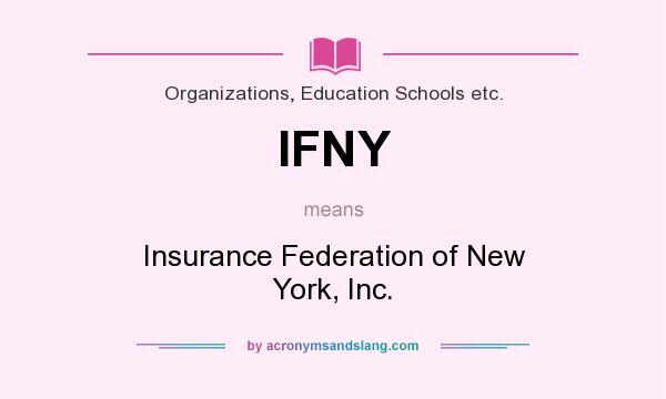 What does IFNY mean? It stands for Insurance Federation of New York, Inc.