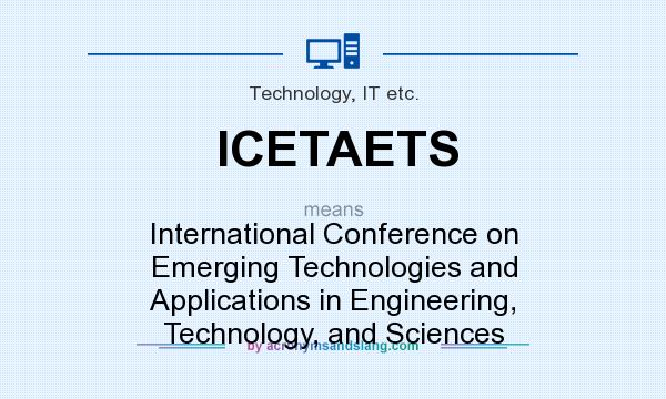 What does ICETAETS mean? It stands for International Conference on Emerging Technologies and Applications in Engineering, Technology, and Sciences