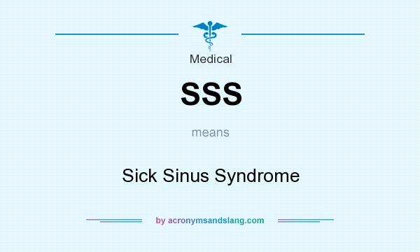 What does SSS mean? It stands for Sick Sinus Syndrome