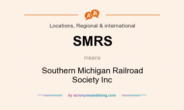 What does SMRS mean? It stands for Southern Michigan Railroad Society Inc