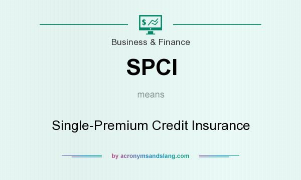 What does SPCI mean? It stands for Single-Premium Credit Insurance