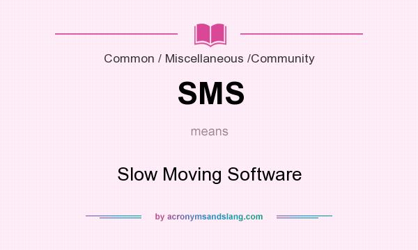 What Does Sms Stand For >> Sms Slow Moving Software In Common Miscellaneous