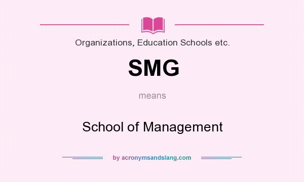 What does SMG mean? It stands for School of Management