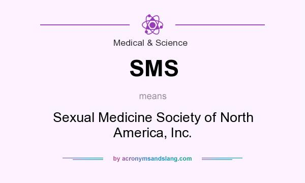 What does SMS mean? It stands for Sexual Medicine Society of North America, Inc.