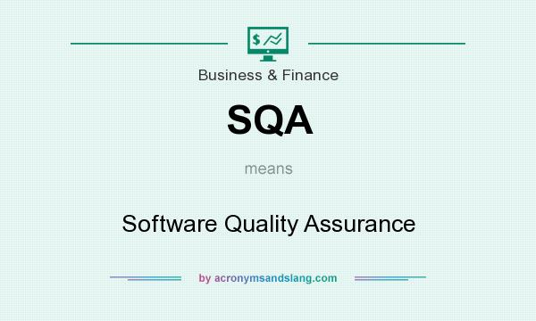 What does SQA mean? It stands for Software Quality Assurance