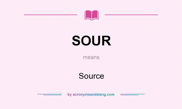 What does SOUR mean? It stands for Source
