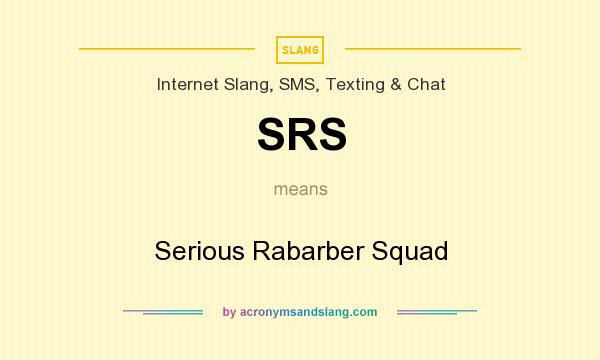 What does SRS mean? It stands for Serious Rabarber Squad