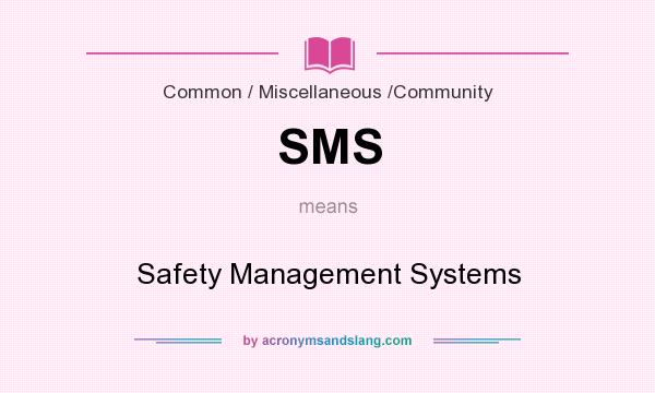 What does SMS mean? It stands for Safety Management Systems