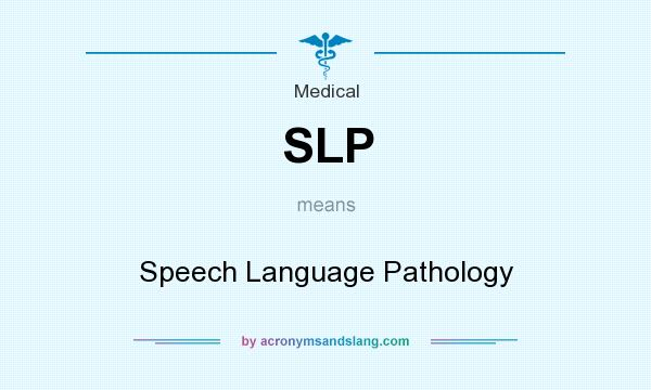 What does SLP mean? It stands for Speech Language Pathology