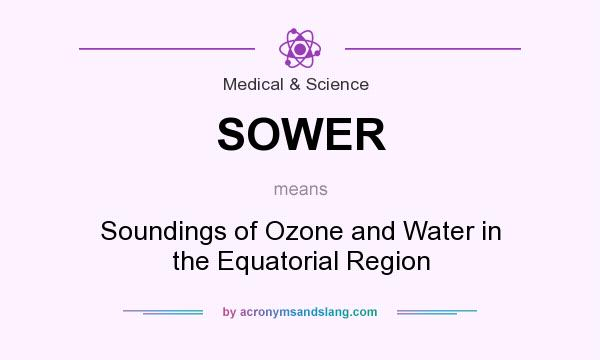 What does SOWER mean? It stands for Soundings of Ozone and Water in the Equatorial Region